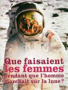 Que faisaient les femmes pendant que l'homme marchait sur la lune? - French DVD cover (xs thumbnail)