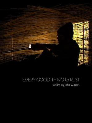 Every Good Thing to Rust - poster (thumbnail)