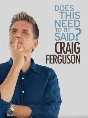 Craig Ferguson: Does This Need to Be Said? - Movie Poster (thumbnail)